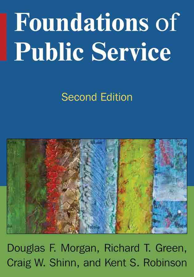 Foundations of Public Service By Morgan, Douglas F./ Green, Richard T./ Shinn, Craig W./ Robinson, Kent S.